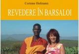 "6 volume <b><i>Revedere in Barsaloi</i></b> de Corinne Hofmann, <a href=""http://www.all.ro"" target=""_blank"" rel=""nofollow"">Editura All</a><br />"