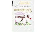 1 x cartea &quot;Mananca, roaga-te, iubeste&quot;, autor Elizabeth Gilbert, Ed. Humanitas<br />