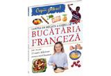 """""""Cartea de bucate a copiilor - Bucataria franceza"""", autor Rosalba Gioffre"""