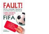 """Cartea """"Fault! Lumea secreta a organizatiei FIFA""""<br />"""