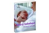 5 x carte &quot;Alina-ti bebelusul in mod natural&quot;, autor: Pamele Rhatigan , editura House of Guides, colectia &bdquo;Familia&rdquo;<br /> &nbsp;
