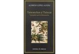 "1 x cartea ""Tamoanchan si Tlalocan"" de Alfredo Lopez Austin"