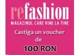 1 x voucher in valoare de 100 Ron de pe refashion.ro