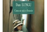 """cartea """"Cum sa uiti o femeie"""" de Dan Lungu, oferita de Editura Polirom<br type=""""_moz"""" />"""