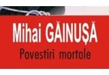"3 x cartea ""Povestiri Mortale""de Mihai Gainusa<br />"