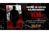 """50 x invitatie dubla la vizionarea episodului 13 al serialului """"VLAD"""" care va avea loc pe data de 20 mai 2019 la Cinema City – AFI Cotroceni"""