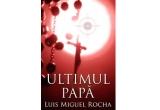 """5 x cartea lui Luis Miguel Rocha - """"Ultimul Papa"""" cu autograful autorului<br />"""