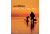 10 exemplare ale romanului <i><b>&quot;Imagini fugare&quot;</b></i><b> </b>(Anne Michaels) oferite de editura Leda<br />