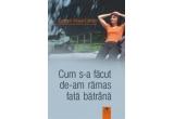 """volumul """"Cum s-a facut de-am ramas fata batrana"""", de Carmen Musat Coman"""