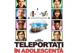 """3 x invitatie dubla la filmul """"Teleportati in adolescenta"""""""